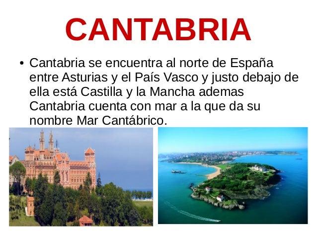 CANTABRIA ● Cantabria se encuentra al norte de España entre Asturias y el País Vasco y justo debajo de ella está Castilla ...