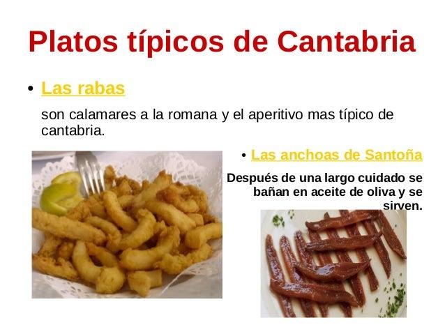 Platos típicos de Cantabria ● Las rabas son calamares a la romana y el aperitivo mas típico de cantabria. ● Las anchoas de...