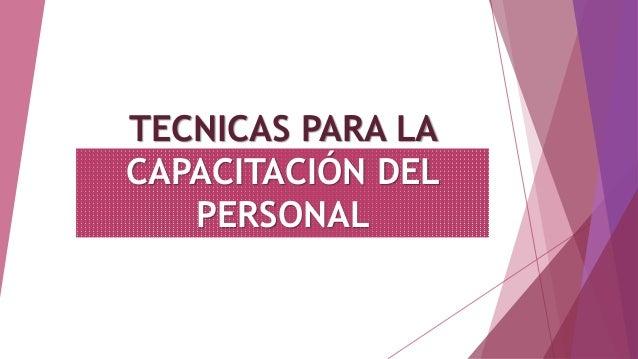 TECNICAS PARA LA  CAPACITACIÓN DEL  PERSONAL