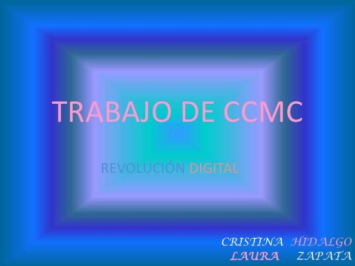 REVOLUCIÓNDIGITAL<br />CRISTINA HIDALGO<br />LAURAZAPATA<br />TRABAJO DE CCMC<br />