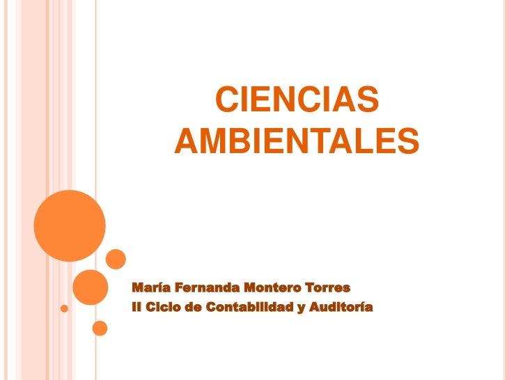 CIENCIAS      AMBIENTALESMaría Fernanda Montero TorresII Ciclo de Contabilidad y Auditoría