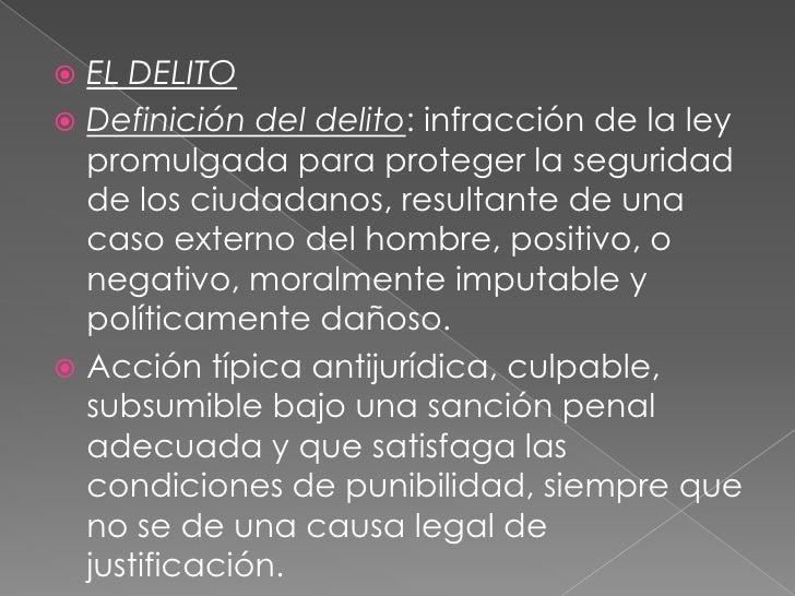  EL DELITO Definición del delito: infracción de la ley  promulgada para proteger la seguridad  de los ciudadanos, result...
