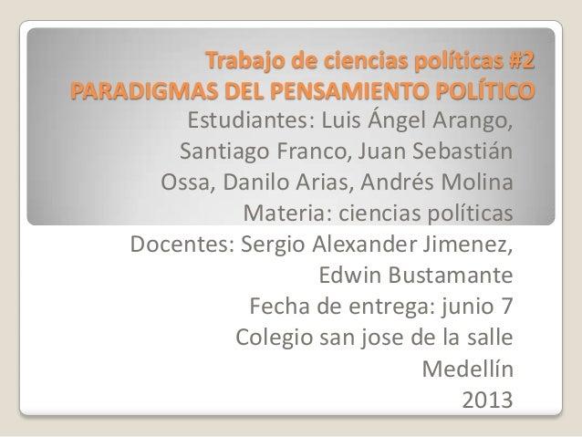 Trabajo de ciencias políticas #2 PARADIGMAS DEL PENSAMIENTO POLÍTICO Estudiantes: Luis Ángel Arango, Santiago Franco, Juan...