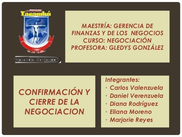 MAESTRÍA: GERENCIA DE  FINANZAS Y DE LOS NEGOCIOS  CURSO: NEGOCIACIÓN  PROFESORA: GLEDYS GONZÁLEZ  Integrantes:  • Carlos ...