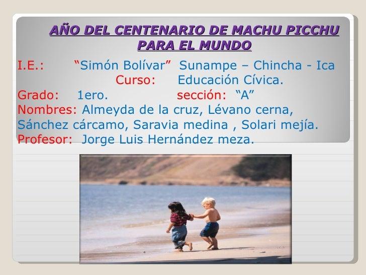 "AÑO DEL CENTENARIO DE MACHU PICCHU PARA EL MUNDO I.E.:  "" Simón Bolívar ""  Sunampe – Chincha - Ica  Curso:  Educación Cívi..."
