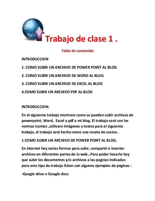 Trabajo de clase 1 . Tabla de contenido INTRODUCCION 1. COMO SUBIR UN ARCHIVO DE POWER POINT AL BLOG 2. COMO SUBIR UN ARCH...