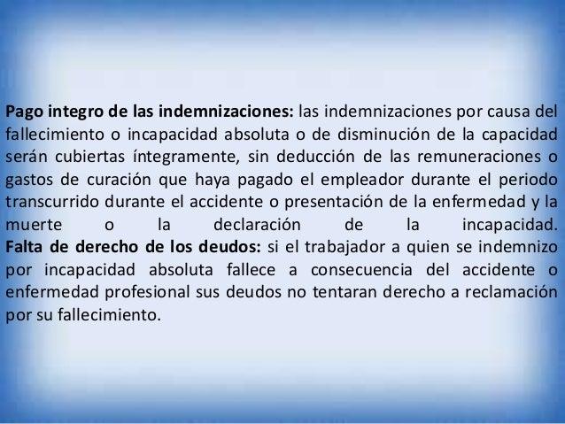 Pago integro de las indemnizaciones: las indemnizaciones por causa del fallecimiento o incapacidad absoluta o de disminuci...
