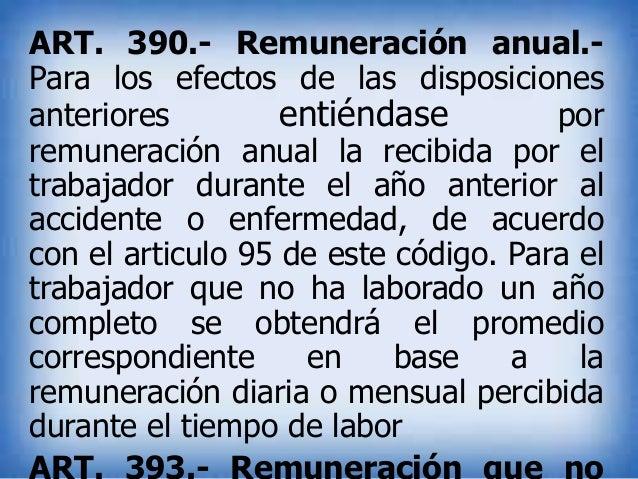 ART. 390.- Remuneración anual.Para los efectos de las disposiciones anteriores entiéndase por remuneración anual la recibi...
