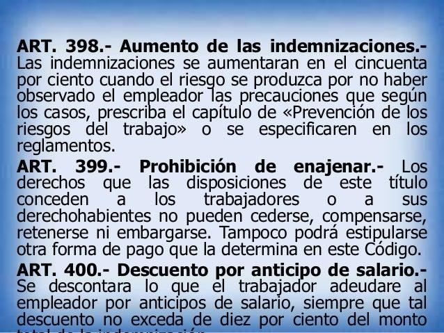 ART. 398.- Aumento de las indemnizaciones.Las indemnizaciones se aumentaran en el cincuenta por ciento cuando el riesgo se...