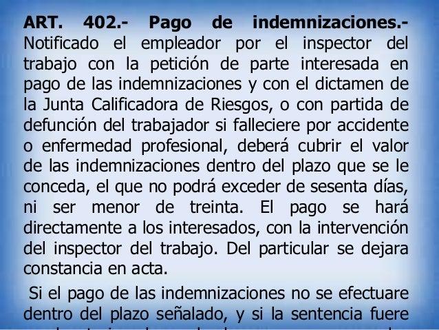 ART. 402.- Pago de indemnizaciones.Notificado el empleador por el inspector del trabajo con la petición de parte interesad...