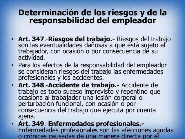 Determinación de los riesgos y de la responsabilidad del empleador • Art. 347.-Riesgos del trabajo.- Riesgos del trabajo s...