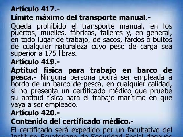 Artículo 417.Límite máximo del transporte manual.Queda prohibido el transporte manual, en los puertos, muelles, fábricas, ...