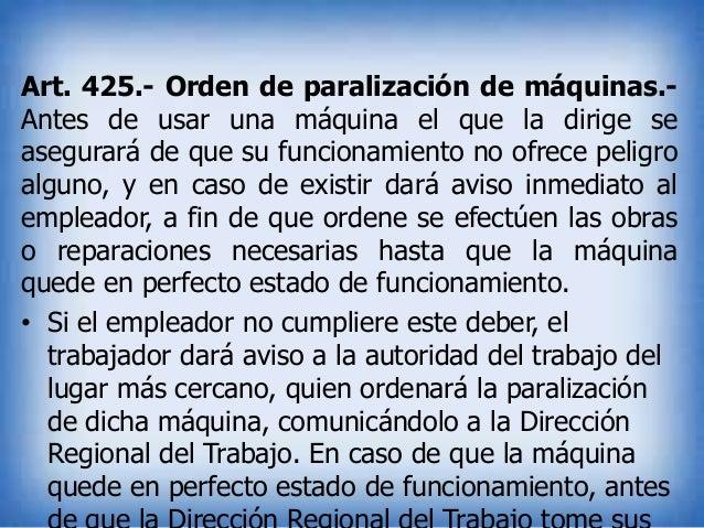 Art. 425.- Orden de paralización de máquinas.Antes de usar una máquina el que la dirige se asegurará de que su funcionamie...