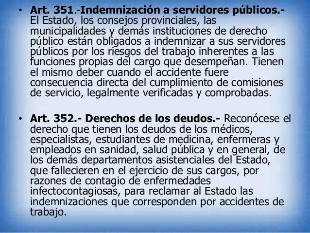 • Art. 351.-Indemnización a servidores públicos.El Estado, los consejos provinciales, las municipalidades y demás instituc...