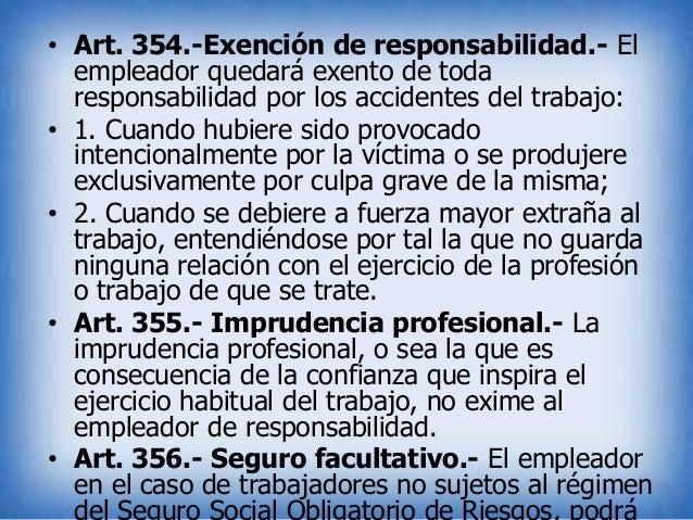 • Art. 354.-Exención de responsabilidad.- El empleador quedará exento de toda responsabilidad por los accidentes del traba...