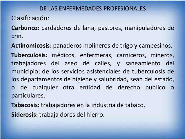DE LAS ENFERMEDADES PROFESIONALES  Clasificación: Carbunco: cardadores de lana, pastores, manipuladores de crin. Actinomic...