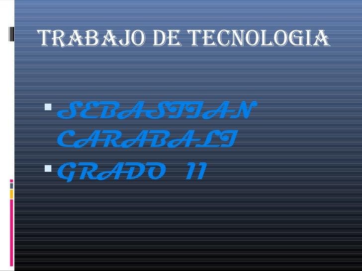 TRABAJO DE TECNOLOGIA SEBASTIAN  CARABALI GRADO 11