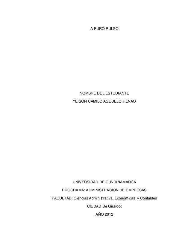 A PURO PULSO               NOMBRE DEL ESTUDIANTE           YEISON CAMILO AGUDELO HENAO           UNIVERSIDAD DE CUNDINAMAR...
