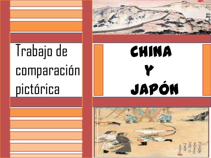 Trabajo de comparación pictórica<br />       China <br />          y <br />       Japón<br />