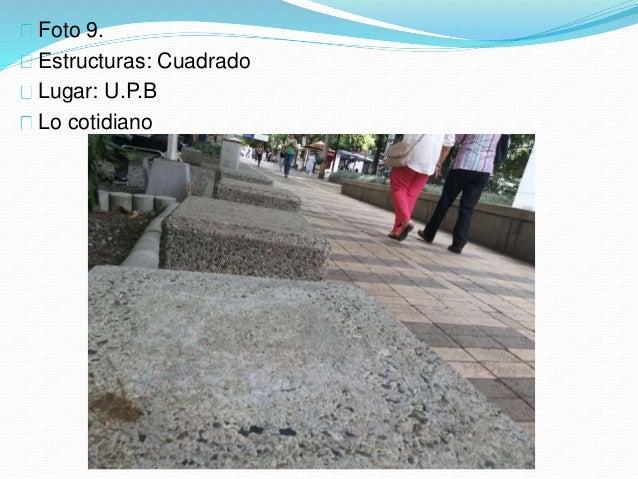Foto 9. Estructuras: Cuadrado Lugar: U.P.B Lo cotidiano