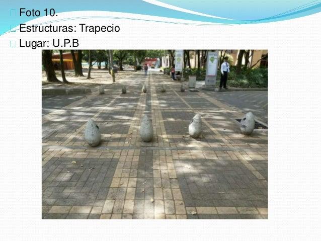 Foto 10. Estructuras: Trapecio Lugar: U.P.B
