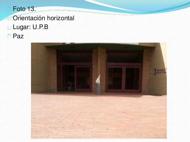 Foto 13. Orientación horizontal Lugar: U.P.B Paz