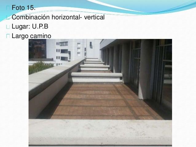 Foto 15. Combinación horizontal- vertical Lugar: U.P.B Largo camino