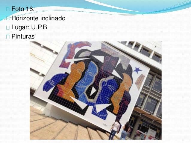 Foto 16. Horizonte inclinado Lugar: U.P.B Pinturas
