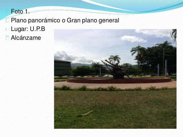 Foto 1. Plano panorámico o Gran plano general Lugar: U.P.B Alcánzame