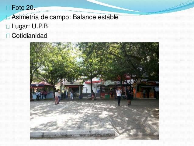Foto 20. Asimetría de campo: Balance estable Lugar: U.P.B Cotidianidad