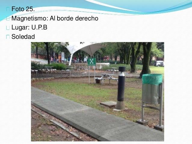 Foto 25. Magnetismo: Al borde derecho Lugar: U.P.B Soledad
