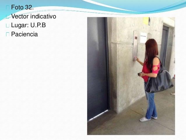 Foto 32. Vector indicativo Lugar: U.P.B Paciencia