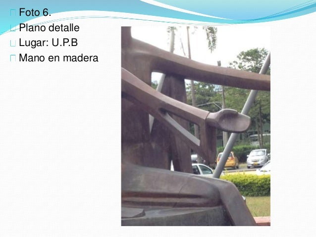 Foto 6. Plano detalle Lugar: U.P.B Mano en madera