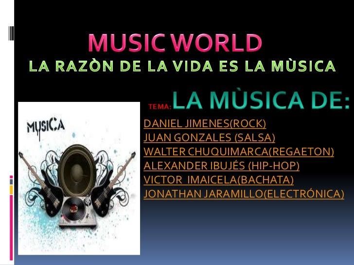TEMA:DANIEL JIMENES(ROCK)JUAN GONZALES (SALSA)WALTER CHUQUIMARCA(REGAETON)ALEXANDER IBUJÉS (HIP-HOP)VICTOR IMAICELA(BACHAT...