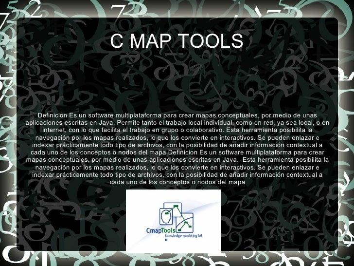C MAP TOOLS <ul><li>Definicion Es un software multiplataforma para crear mapas conceptuales, por medio de unas aplicacione...