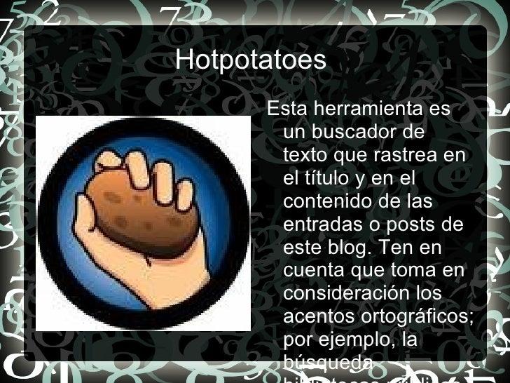 <ul><li>Hotpotatoes  </li></ul><ul>Esta herramienta es un buscador de texto que rastrea en el título y en el contenido de ...