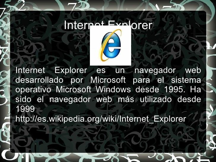 Internet Explorer Internet Explorer es un navegador web desarrollado por Microsoft para el sistema operativo Microsoft Win...