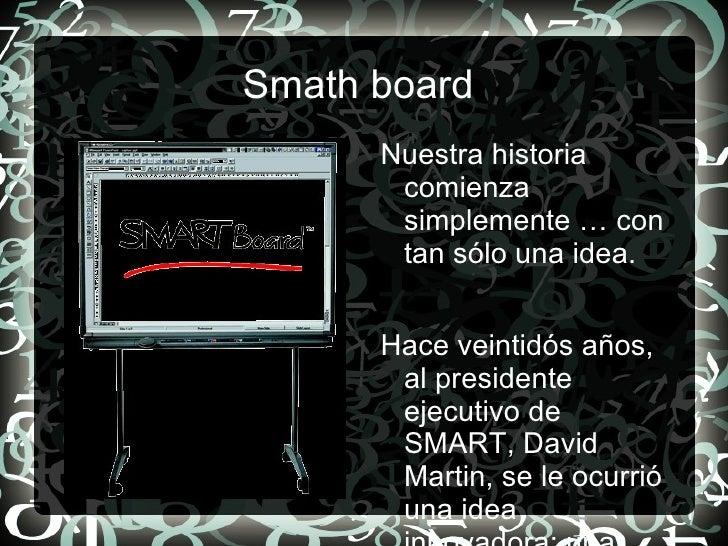 Smath board  <ul>Nuestra historia comienza simplemente … con tan sólo una idea. <li>Hace veintidós años, al presidente eje...