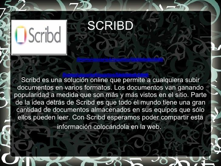 SCRIBD Scribd es una solución online que permite a cualquiera subir documentos en varios formatos. Los documentos van gana...