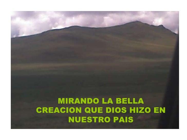MIRANDO HACIA ADELANTE SIGO EL CAMINO CORRECTO MIRANDO LA BELLA CREACION QUE DIOS HIZO EN NUESTRO PAIS