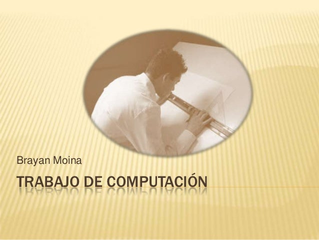 Brayan MoinaTRABAJO DE COMPUTACIÓN