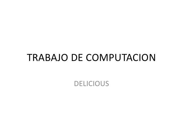 TRABAJO DE COMPUTACION<br />DELICIOUS<br />