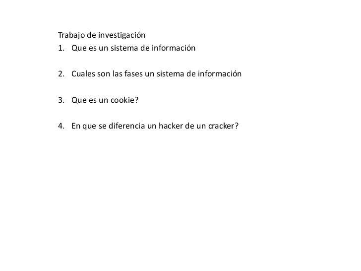 Trabajo de investigación<br />Que es un sistema de información <br />Cuales son las fases un sistema de información<br />Q...