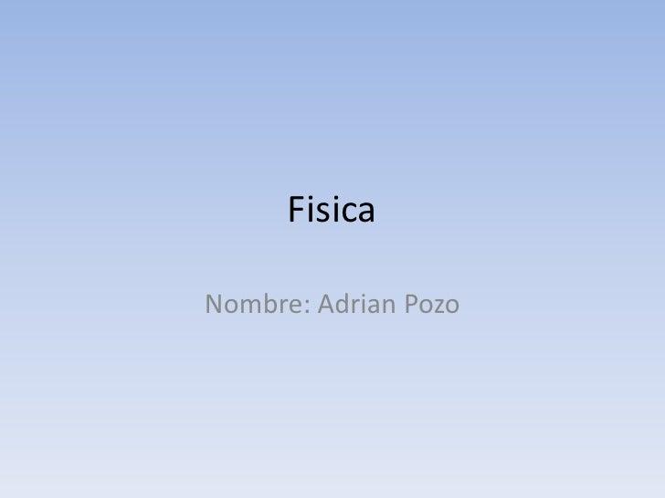 FisicaNombre: Adrian Pozo