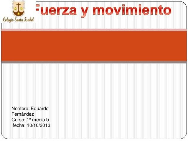 Nombre: Eduardo Fernández Curso: 1º medio b fecha: 10/10/2013