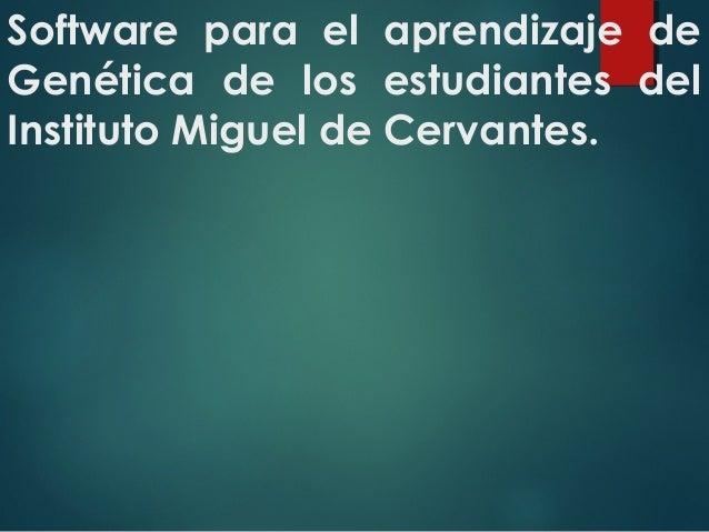 Software para el aprendizaje de Genética de los estudiantes del Instituto Miguel de Cervantes.