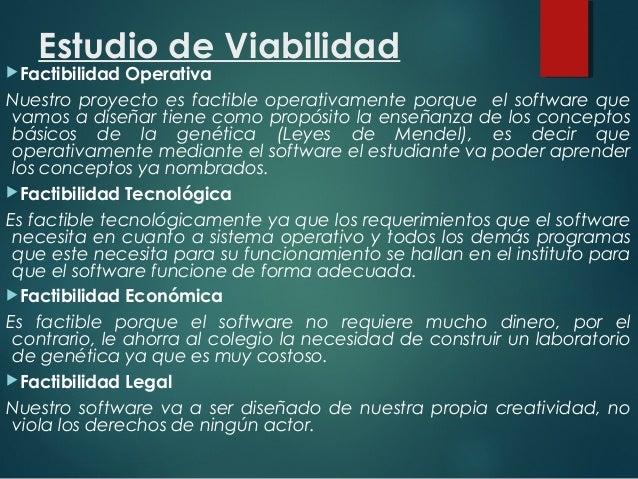 Estudio de Viabilidad Factibilidad Operativa Nuestro proyecto es factible operativamente porque el software que vamos a d...