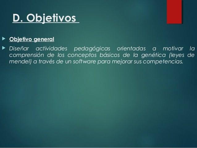 D. Objetivos  Objetivo general  Diseñar actividades pedagógicas orientadas a motivar la comprensión de los conceptos bás...