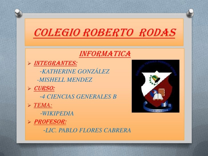 Colegio Roberto rodas                   INFORMATICA   INTEGRANTES:     -KATHERINE GONZÁLEZ    -MISHELL MENDEZ   CURSO:  ...