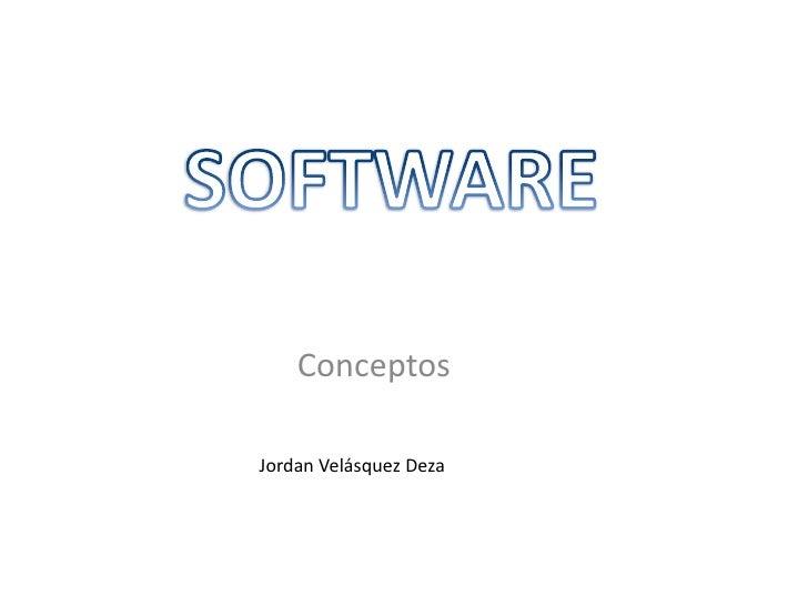 SOFTWARE<br />Conceptos<br />Jordan Velásquez Deza<br />